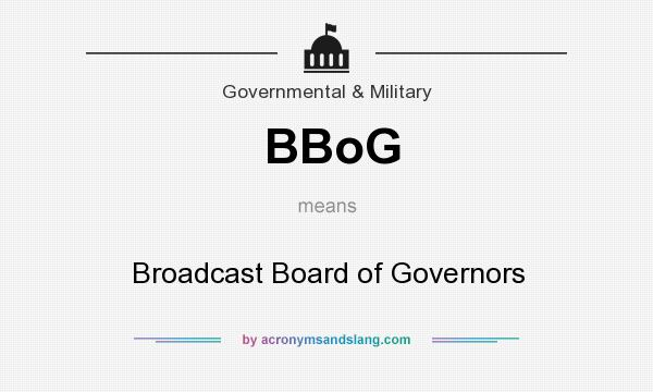 What does BBoG mean? It stands for Broadcast Board of Governors