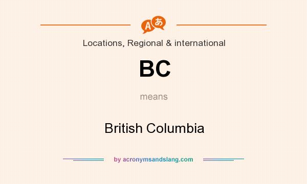 What does BC mean? It stands for British Columbia