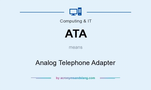 What does ATA mean? It stands for Analog Telephone Adapter