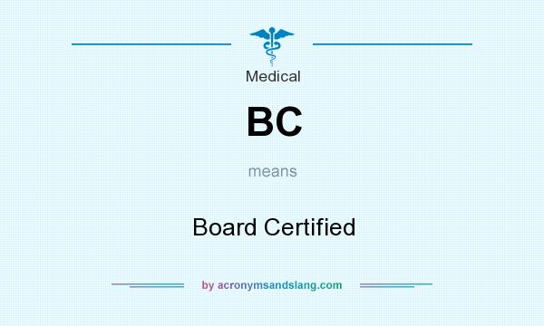 What does BC mean? It stands for Board Certified