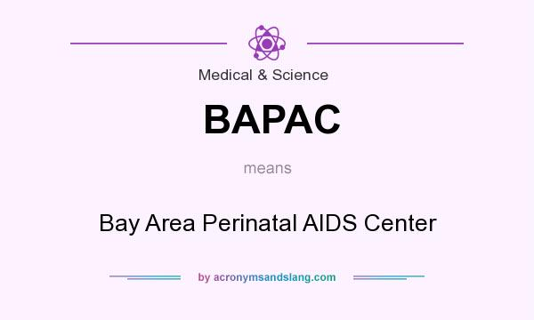 What does BAPAC mean? It stands for Bay Area Perinatal AIDS Center