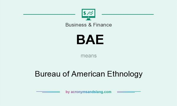 What does BAE mean? It stands for Bureau of American Ethnology