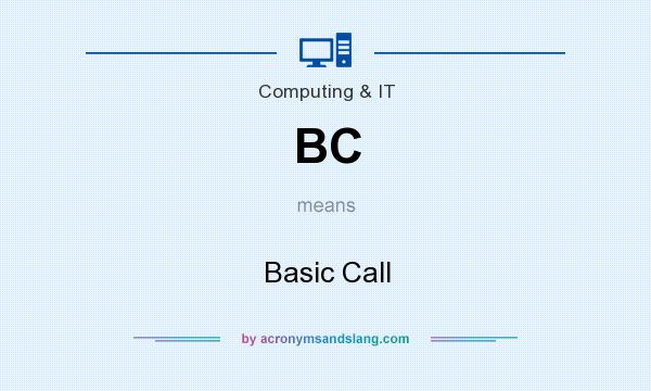 What does BC mean? It stands for Basic Call