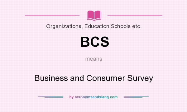 What does BCS mean? It stands for Business and Consumer Survey