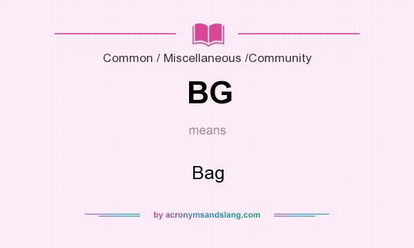 What does BG mean? It stands for Bag