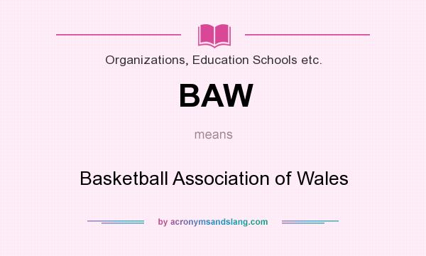 What does BAW mean? It stands for Basketball Association of Wales