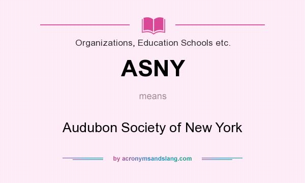 What does ASNY mean? It stands for Audubon Society of New York