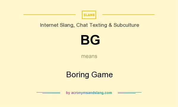 What does BG mean? It stands for Boring Game