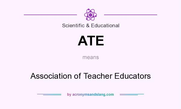 What does ATE mean? It stands for Association of Teacher Educators