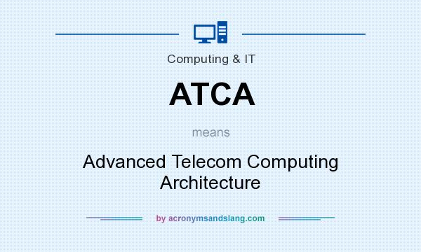 What does ATCA mean? It stands for Advanced Telecom Computing Architecture