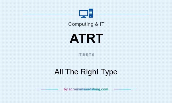 What does ATRT mean? It stands for All The Right Type