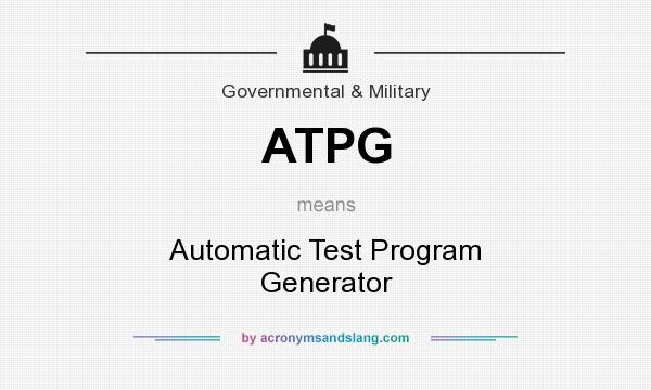 What does ATPG mean? It stands for Automatic Test Program Generator