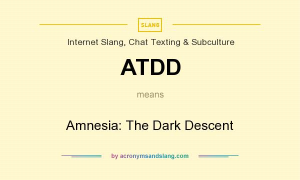 What does ATDD mean? It stands for Amnesia: The Dark Descent