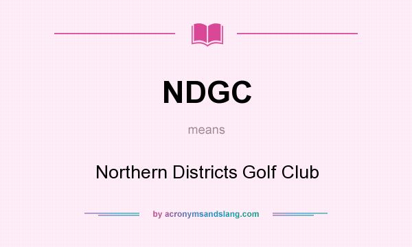 What does NDGC mean? It stands for Northern Districts Golf Club