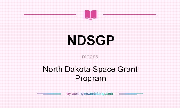 What does NDSGP mean? It stands for North Dakota Space Grant Program
