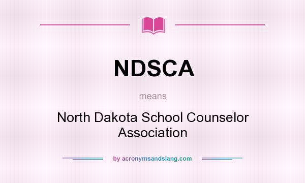What does NDSCA mean? It stands for North Dakota School Counselor Association