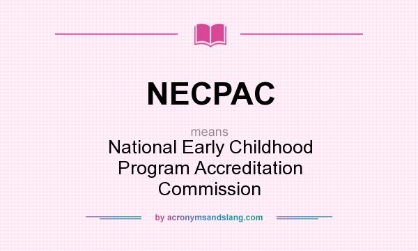 What does NECPAC mean? It stands for National Early Childhood Program Accreditation Commission