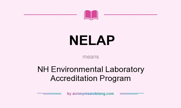 What does NELAP mean? It stands for NH Environmental Laboratory Accreditation Program