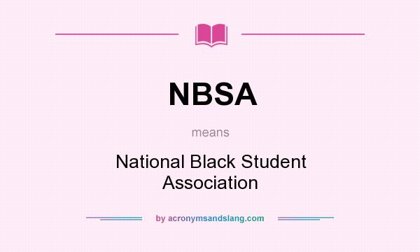 What does NBSA mean? It stands for National Black Student Association