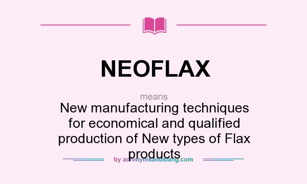 What does NEOFLAX mean? It stands for New manufacturing techniques for economical and qualified production of New types of Flax products