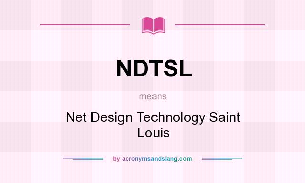 What does NDTSL mean? It stands for Net Design Technology Saint Louis