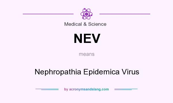 What does NEV mean? It stands for Nephropathia Epidemica Virus