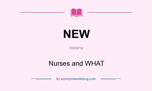 What does NEW mean? It stands for Nurses and WHAT