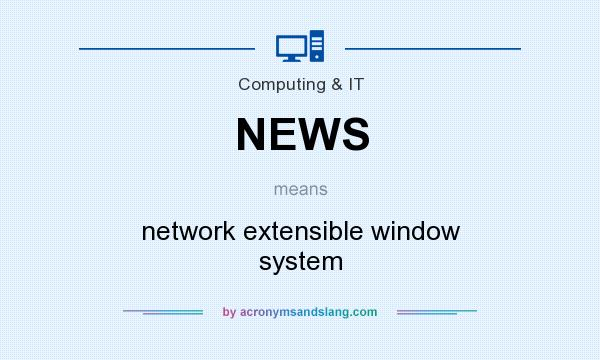 What does NEWS mean? It stands for network extensible window system