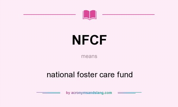 What does NFCF mean? It stands for national foster care fund