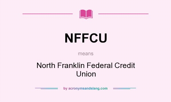 What does NFFCU mean? It stands for North Franklin Federal Credit Union
