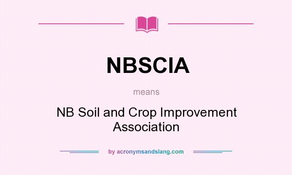 What does NBSCIA mean? It stands for NB Soil and Crop Improvement Association