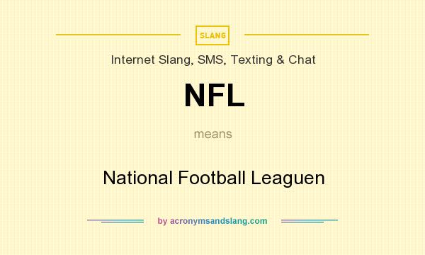 What does NFL mean? It stands for National Football Leaguen