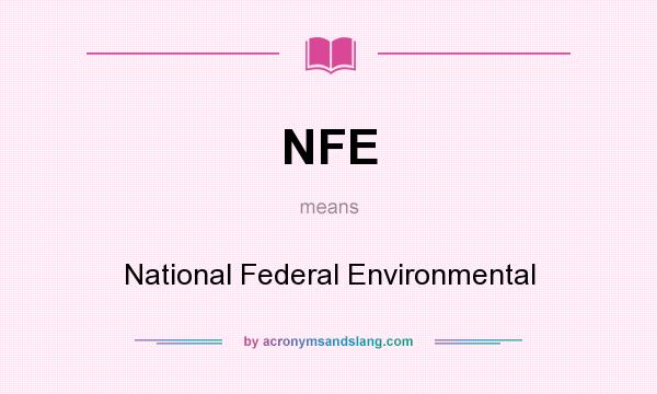 What does NFE mean? It stands for National Federal Environmental