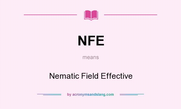 What does NFE mean? It stands for Nematic Field Effective