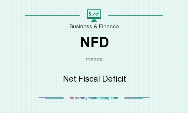 What does NFD mean? It stands for Net Fiscal Deficit