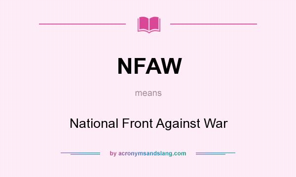 What does NFAW mean? It stands for National Front Against War