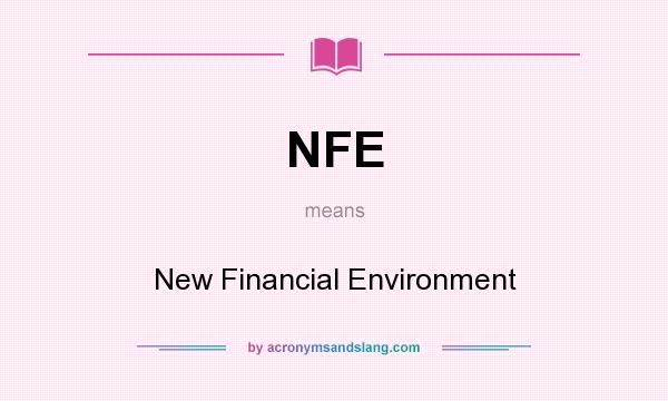 What does NFE mean? It stands for New Financial Environment