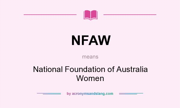 What does NFAW mean? It stands for National Foundation of Australia Women