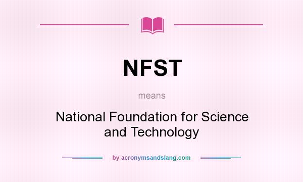 What does NFST mean? It stands for National Foundation for Science and Technology