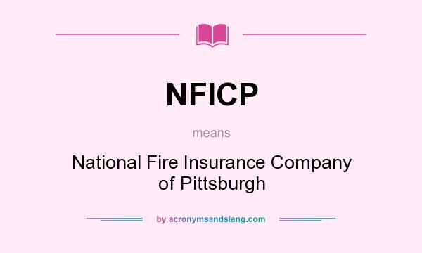 What does NFICP mean? It stands for National Fire Insurance Company of Pittsburgh