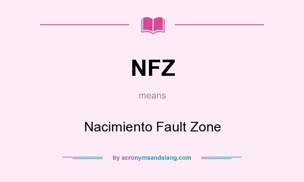 What does NFZ mean? It stands for Nacimiento Fault Zone