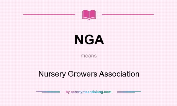What does NGA mean? It stands for Nursery Growers Association