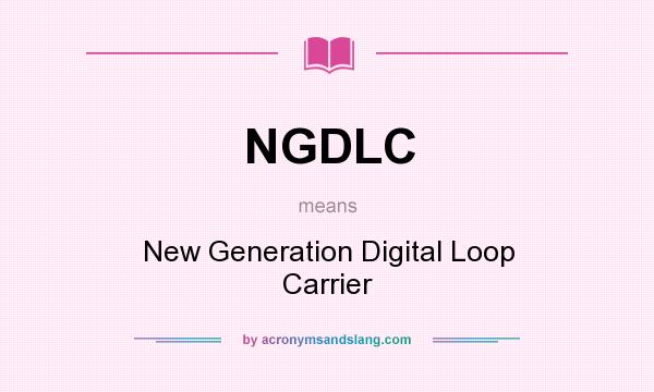 What does NGDLC mean? It stands for New Generation Digital Loop Carrier