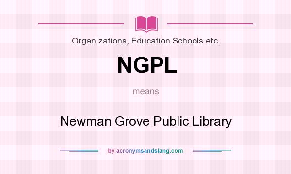 What does NGPL mean? It stands for Newman Grove Public Library