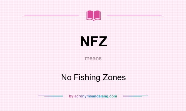 What does NFZ mean? It stands for No Fishing Zones