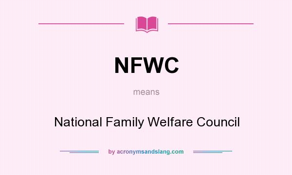 What does NFWC mean? It stands for National Family Welfare Council