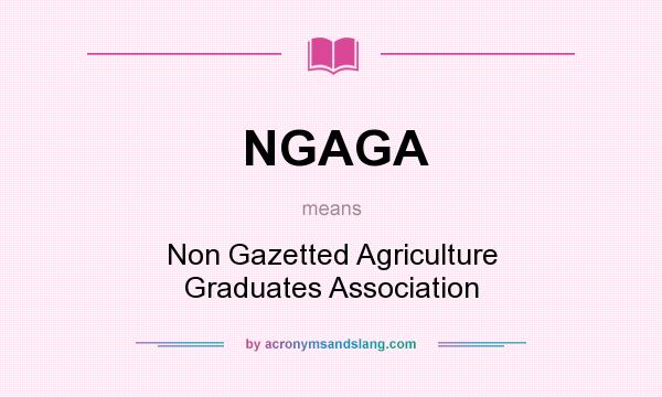 What does NGAGA mean? It stands for Non Gazetted Agriculture Graduates Association