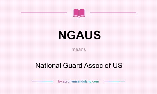 What does NGAUS mean? It stands for National Guard Assoc of US