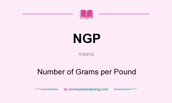 What does NGP mean? It stands for Number of Grams per Pound