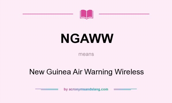 What does NGAWW mean? It stands for New Guinea Air Warning Wireless